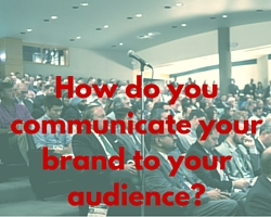 How do you communicate your brand to your audience-